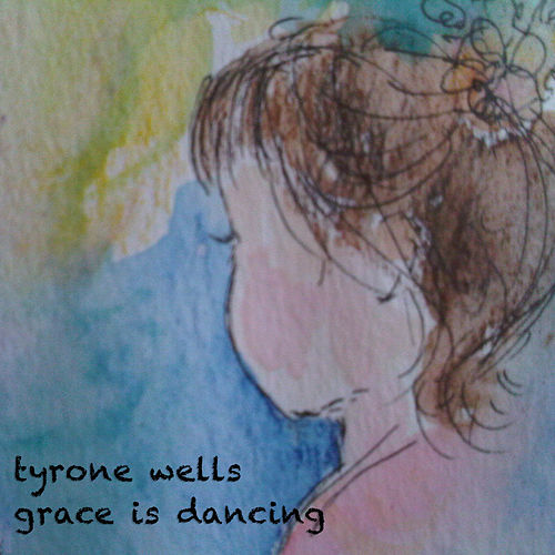 Play & Download Grace Is Dancing by Tyrone Wells | Napster