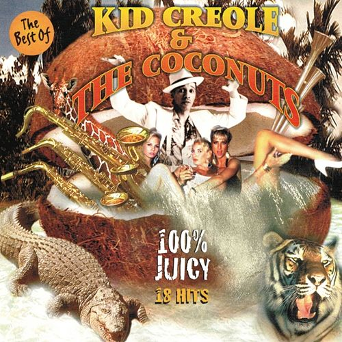 The Best of Kid Creole 100 % Juicy (18 Hits) by Kid Creole & the Coconuts