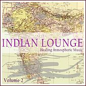 Play & Download Indian Lounge, Vol. 2 (Healing Atmospheric Music) by Various Artists | Napster