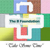 Play & Download Take Some Time by The B Foundation | Napster