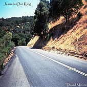 Play & Download Jesus Is Our King (feat. Jared Eaves & Lori Hall) by David Moore | Napster