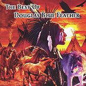 Play & Download The Best of Douglas Blue Feather by Douglas Blue Feather | Napster