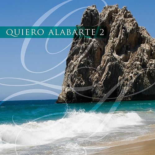 Play & Download Quiero Alabarte 2 by Maranatha! Latin | Napster
