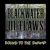 Play & Download Bound To the Swamp by Blackwater Outlaws | Napster