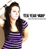 Don't Act Like You Know Me by Ten Year Vamp