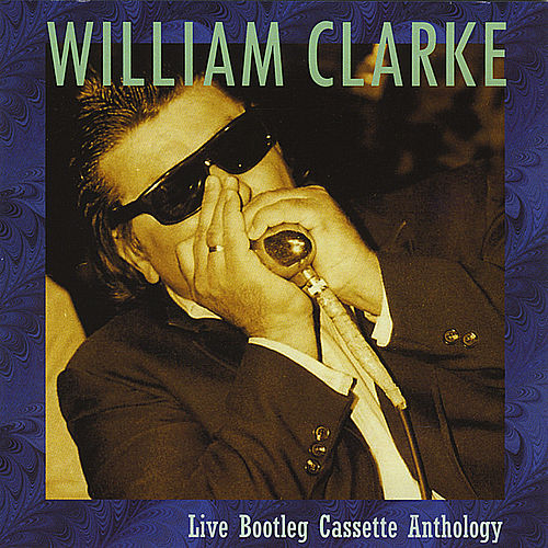 Play & Download Live Bootleg Cassette Anthology by William Clarke | Napster