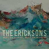 Play & Download Don't Be Scared, Don't Be Alarmed by The Ericksons | Napster