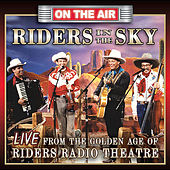 Play & Download Live From the Golden Age of Riders Radio theater by Riders In The Sky | Napster