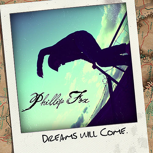 Dreams Will Come by Phillip Fox