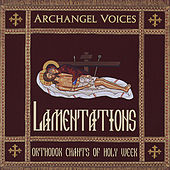 Lamentations: Orthodox Chants of Holy Week by Archangel Voices