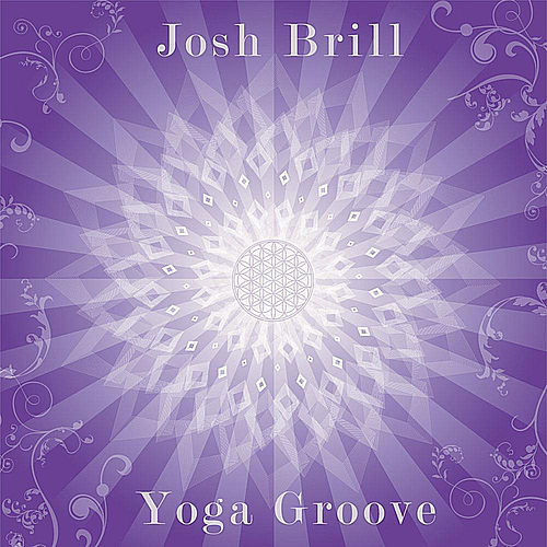Yoga Groove by Josh Brill