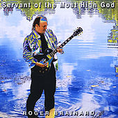Servant of the Most High God by Roger Brainard