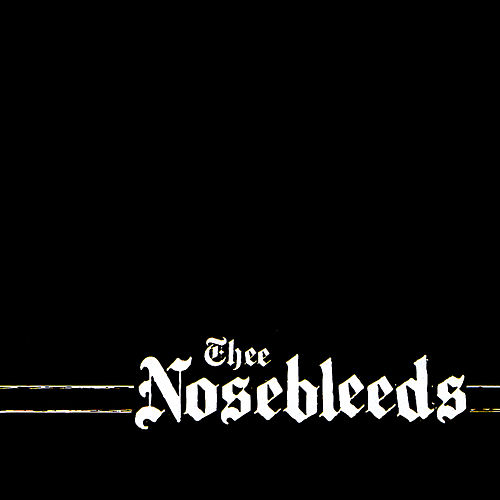 Play & Download Thee Nosebleeds by Thee Nosebleeds | Napster