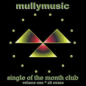 Single of the Month Club - Volume One Alt Mixes by Mullymusic
