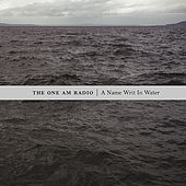 Play & Download A Name Writ In Water by The One AM Radio | Napster