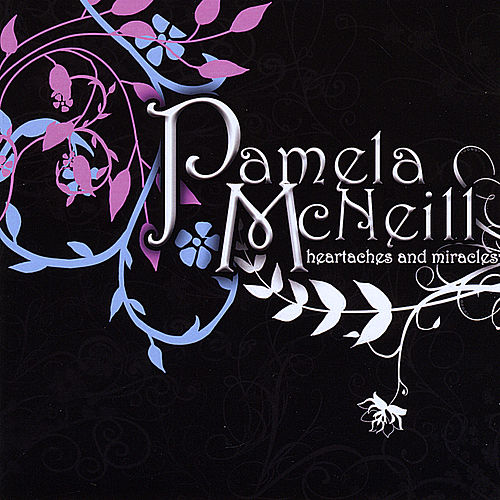 Play & Download Heartaches and Miracles by Pamela Mcneill | Napster