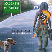 I Am Not Bob Marley by Roots and Wisdom