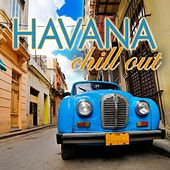 Havana Chill Out by Various Artists
