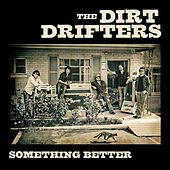 Play & Download Something Better by The Dirt Drifters | Napster