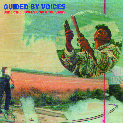 Play & Download Under The Bushes Under The Stars (Bonus Tracks) by Guided By Voices | Napster