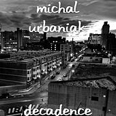 Play & Download Decadence by Michal Urbaniak | Napster