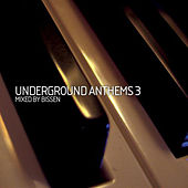 Play & Download Underground Anthems 3 (Mixed By Bissen) by Various Artists | Napster