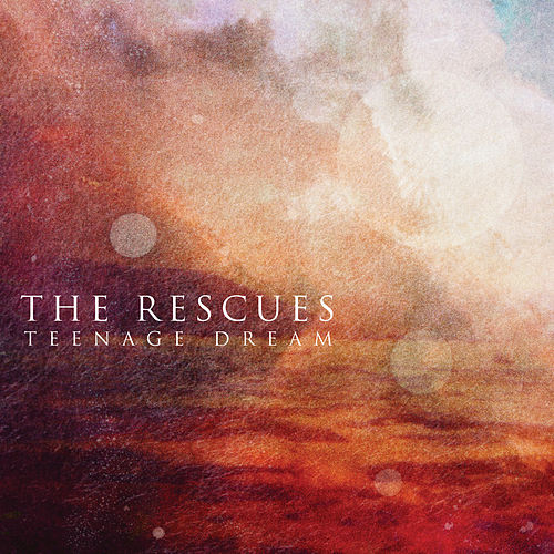 Play & Download Teenage Dream by The Rescues | Napster
