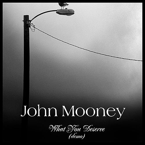 Play & Download What You Deserve (Demo) - EP by John Mooney | Napster