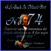 Play & Download Bach In Musical Box 74 / Capriccio Sopra La Lontananza Del Fratello Dilettissmo In B Flat Major, Bwv 992 by Shinji Ishihara | Napster