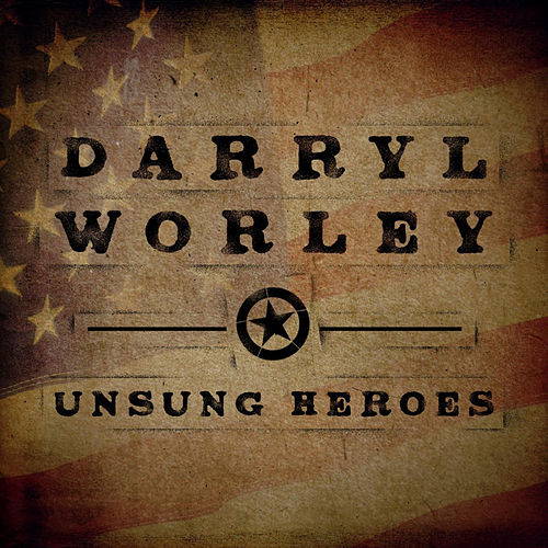 Play & Download Unsung Heroes by Darryl Worley | Napster