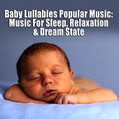 Baby Lullabies Popular Music - Music For Sleep, Relaxation & Dream State by Pop Lullaby Ensemble