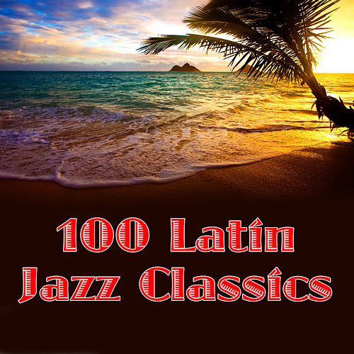Play & Download 100 Latin Jazz Classics by Various Artists | Napster