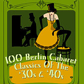 100 Berlin Cabaret Classics Of The '30s & '40s by Various Artists