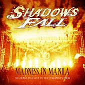 Play & Download Madness In Manila: Shadows Fall Live In The Philippines 2009 by Shadows Fall | Napster