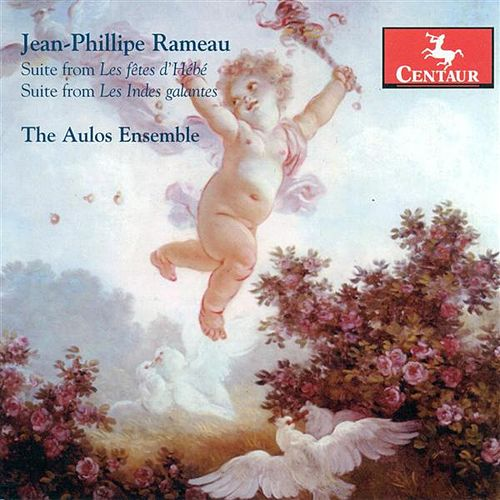 Play & Download Rameau, J.-P.: Fetes D'Hebe (Les) / Les Indes Galantes by The Aulos Ensemble | Napster