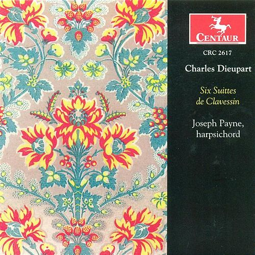 Play & Download Dieupart, C.: Harpsichord Suites Nos. 1-6 by Joseph Payne | Napster