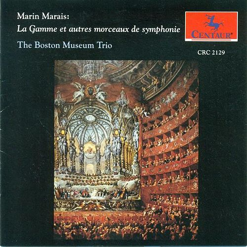 Marais, M.: Chamber Music (La Gamme Et Autre Morceux De Symphonie) by The Boston Museum Trio