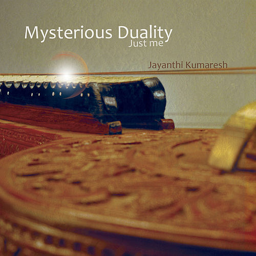 Play & Download Mysterious Duality by Jayanthi Kumaresh | Napster