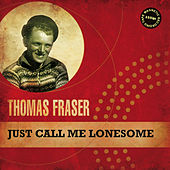 Just Call Me Lonesome by Thomas Fraser
