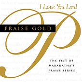 Praise Gold (I Love You Lord) by Maranatha! Music