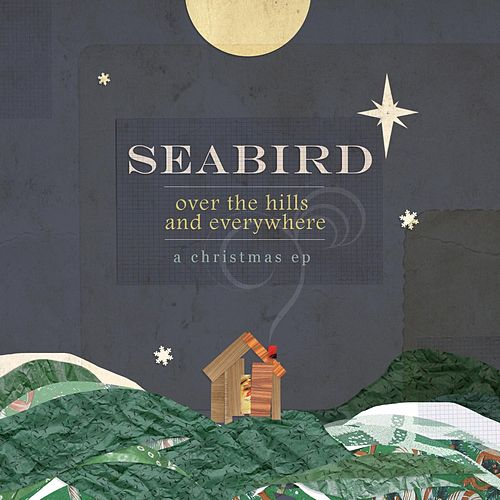 Play & Download Over The Hills And Everywhere: A Christmas EP by Seabird | Napster