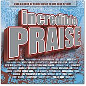 Play & Download Incredible Praise by Various Artists | Napster