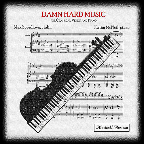 Damn Hard Music for Classical Violin and Piano by Max Sverdlove