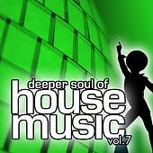 Deeper Soul of House Music, Vol. 7 (Best of Deep, Soulful and Vocal House) by Various Artists