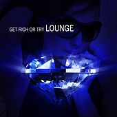 Get Rich Or Try Lounge by Various Artists