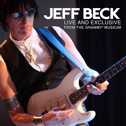 Play & Download Live And Exclusive From The Grammy Museum by Jeff Beck | Napster