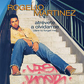 Play & Download Atrevéte A Olvidarme (Dare To Forget Me) by Rogelio Martinez | Napster