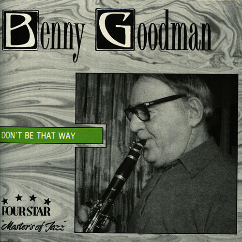 Don't Be That Way by Benny Goodman