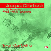 Offenbach: La Vie Parisienne – World Premier Recording (Digitally Remastered) by Sylvain Cambreling