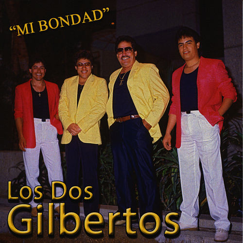 Play & Download Mi Bondad by Los Dos Gilbertos | Napster